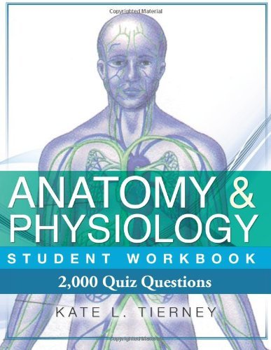 By Kate L Tierney Anatomy & Physiology Student Workbook: 2,000 Puzzles & Quizzes (3rd Edition)