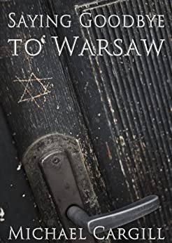 Saying Goodbye to Warsaw by [Cargill, Michael]