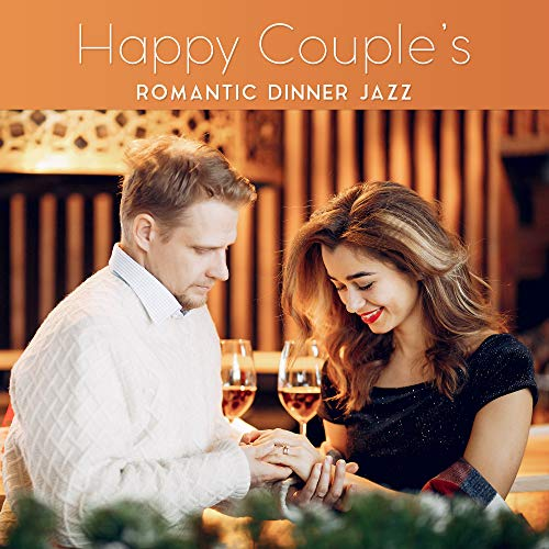 - Happy Couple's Romantic Dinner Jazz: 2019 Instrumental Smooth Jazz Music for Restaurant or Cafe Background, Songs for Romantic Time Spending Together, Vintage Sounds of Piano, Sax, Trumpet & More