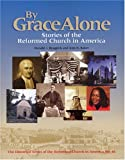 img - for By Grace Alone: Stories of the Reformed Church in America (Historical Series of the Reformed Church in America) book / textbook / text book