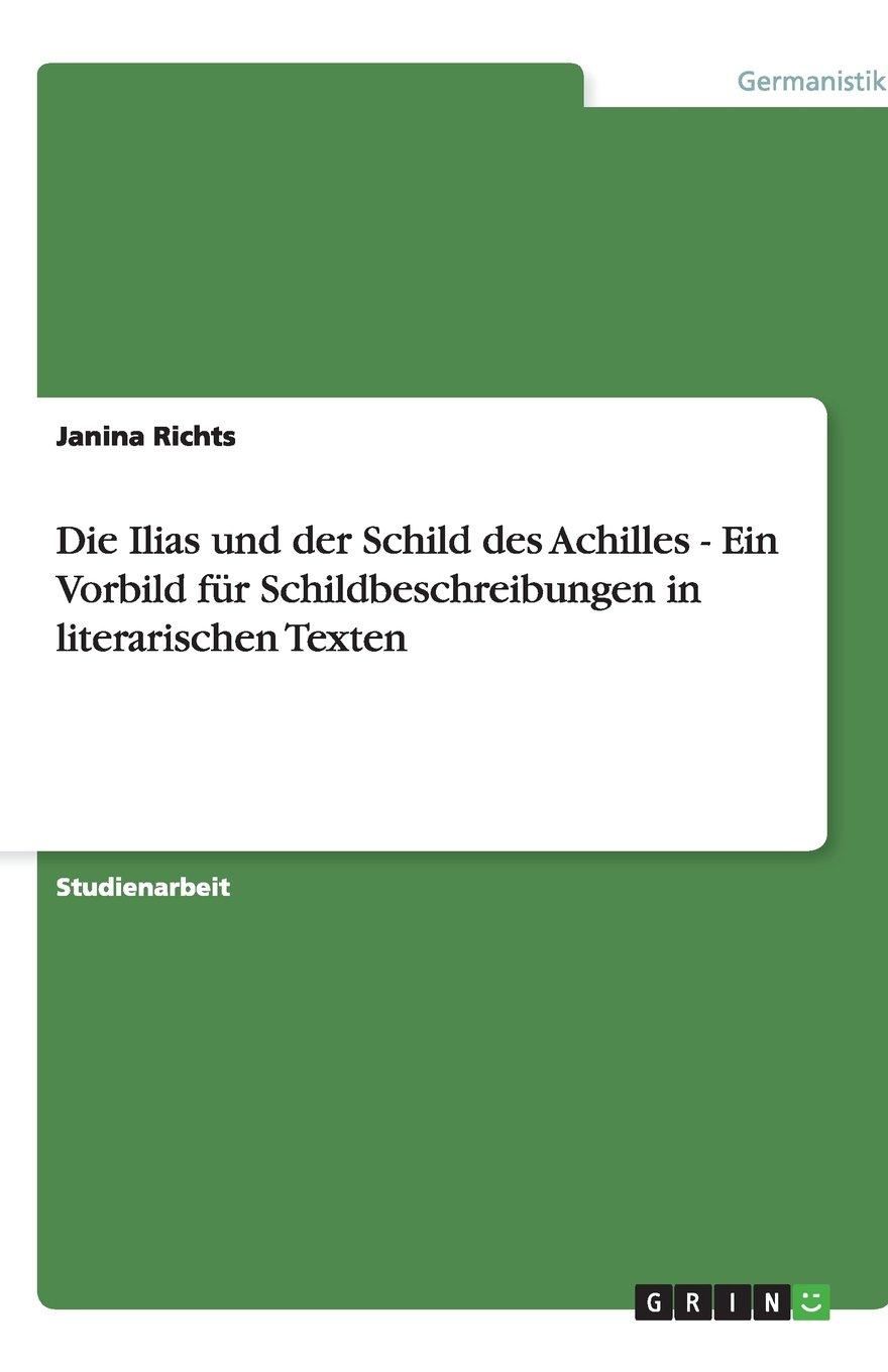Die Ilias und der Schild des Achilles - Ein Vorbild für Schildbeschreibungen in literarischen Texten