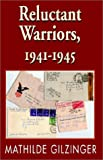 Reluctant Warriors, 1941-1945, Mathilde Gilzinger, 1401031455