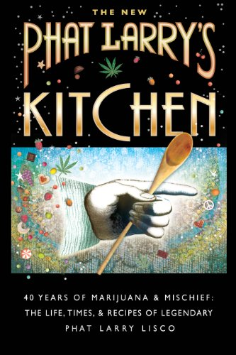 The New Phat Larry's Kitchen, 40 Years of Marijuana & Mischief: The Life, Times & Recipes of Legendary Phat Larry Lisco