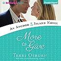 More to Give: An Anchor Island Novel Hörbuch von Terri Osburn Gesprochen von: Amy Rubinate