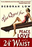 The Quest for Peace, Love, and a 24 Waist, Deborah Low, 1555175732