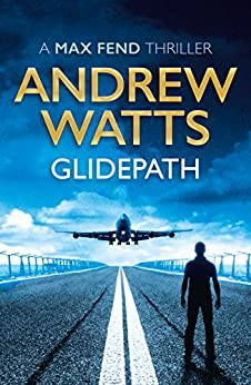 Glidepath (A Max Fend Thriller) by [Watts, Andrew]