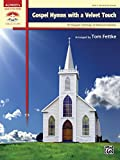 Gospel Hymns with a Velvet Touch: 10 Elegant Settings of Beloved Hymns for Early Advanced Pianists (Piano) (Sacred Performer Collections)