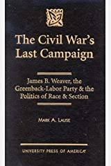 The Civil War's Last Campaign: James B. Weaver, the Greenback-Labor Party & the Politics of Race & Section Hardcover
