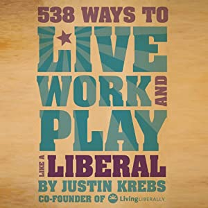 538 Ways to Live, Work, and Play Like a Liberal Audiobook