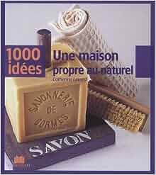 1001 id es trucs et astuces pour une maison propre for 1001 trucs maison