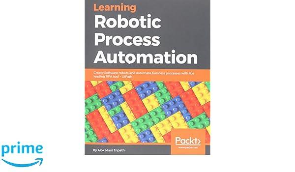 Learning Robotic Process Automation: Alok Mani Tripathi: Amazon com
