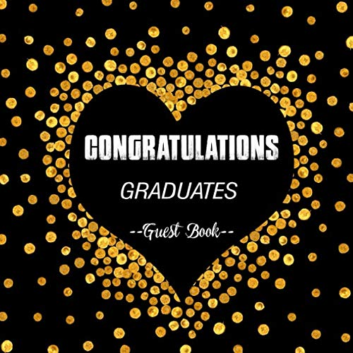 Congratulations Graduates Guest Book: Congratulatory Guest Book With Motivational Quote And Gift Log Memory Year Book Keepsake Scrapbook For Family Friends To Write In (Graduation Gifts) ()