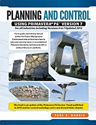 Planning & Control Using Primavera P6 Version 7- For all industries including Versions 4 to 7 Updated 2012