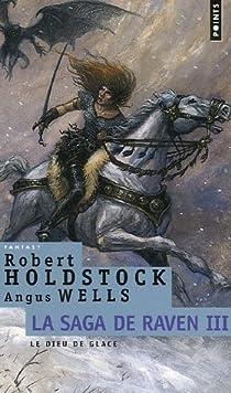 La Saga de Raven, Tome 3 : Le dieu de glace par Holdstock