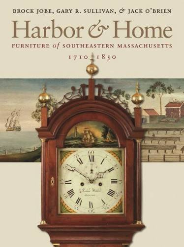 Harbor & Home: Furniture of Southeastern Massachusetts, 1710-1850 by Brock Jobe (2009-03-01)
