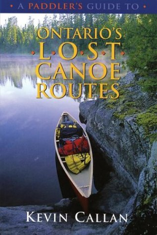 A Paddler's Guide to Ontario's Lost Canoe ()