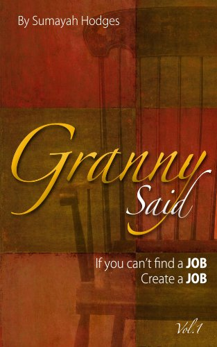 Granny Said... If you cant find a job then create a job