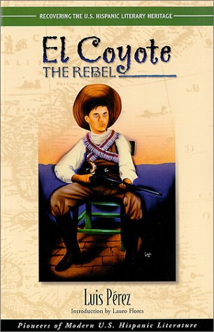 El Coyote: The Rebel (Recovering the U.s. Hispanic Literary Heritage)