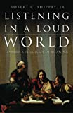 Listening in a Loud World, Robert C. Shippey, 0865549516
