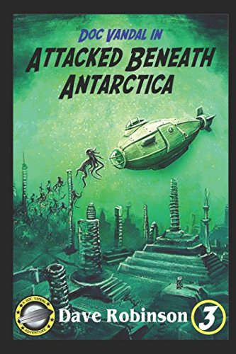 Attacked Beneath Antarctica (Doc Vandal Adventures)