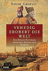 Venedig erobert die Welt: Die Dogen-Republik zwischen Macht und Intrige (German Edition)
