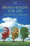 Brain Health for Life: Beyond Pills, Politics, and Popular Diets by Unger, Karen V. (2015) Paperback