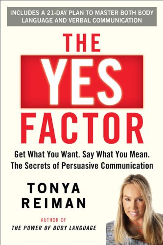 Read Online The Yes Factor: Get What You Want. Say What You Mean. The Secrets of Persuasive Communication pdf