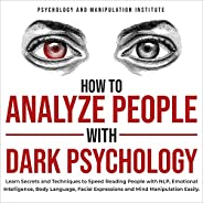 How to Analyze People with Dark Psychology: Learn Secrets and Techniques to Speed Reading People with NLP, Emo