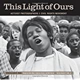 This Light of Ours: Activist Photographers of the Civil Rights Movement