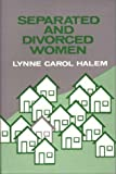 Separated and Divorced Women, Lynne C. Halem, 0313231605