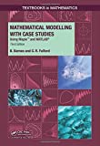 Mathematical Modelling with Case Studies: Using Maple and MATLAB, Third Edition (Textbooks in Mathematics)