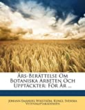 Års-Berättelse Om Botaniska Arbeten Och Upptäckter, Johann Emanuel Wikstrm and Johann Emanuel Wikström, 1147814546