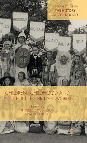 Children, Childhood and Youth in the British World (Palgrave Studies in the History of Childhood)