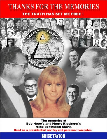 Thanks For The Memories ... The Truth Has Set Me Free! The Memoirs of Bob  Hope's and Henry Kissinger's Mind-Controlled Slave: Taylor, Brice:  9780966891621: Amazon.com: Books