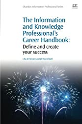 The Information and Knowledge Professional's Career Handbook: Define and Create Your Success (Chandos Information Professional Series)