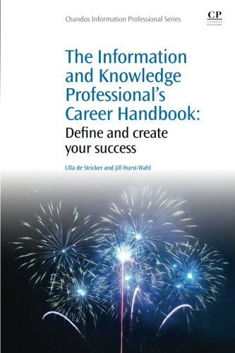 The Information and Knowledge Professional's Career Handbook: Define and Create Your Success (Chandos Information Professional Series) by Ulla De Stricker
