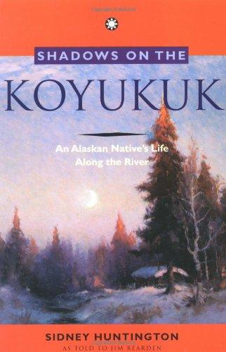 Shadows on the Koyukuk: An Alaskan Native's Life Along the River by Brand: Alaska Northwest Books