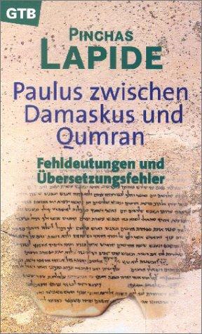 Paulus zwischen Damaskus und Qumran. Fehldeutungen und Übersetzungsfehler
