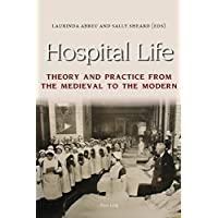 Hospital Life: Theory and Practice from the Medieval to the Modern