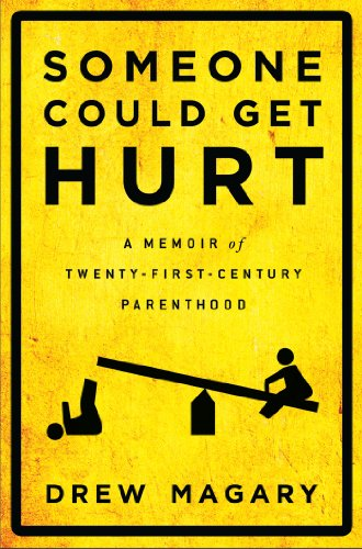 (Someone Could Get Hurt: A Memoir of Twenty-First-Century Parenthood)