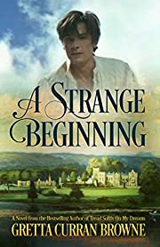 A STRANGE BEGINNING :  A STAND-ALONE Biographical NOVEL & (Book 1 of The Lord Byron Series)
