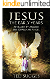 Jesus The Early Years: Revealed By Angelo His Guardian Angel