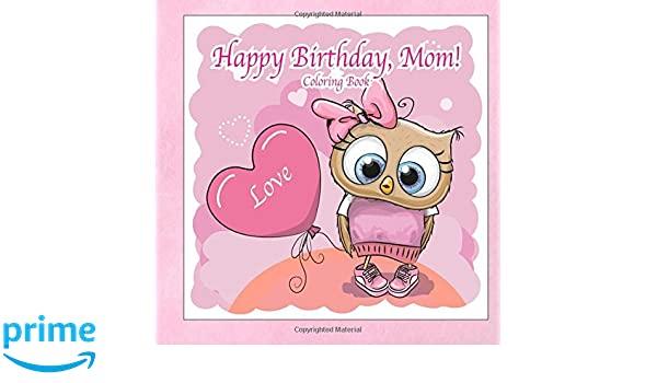 Happy Birthday Mom Coloring Book C A Jameson 9781986510035 Amazon Books