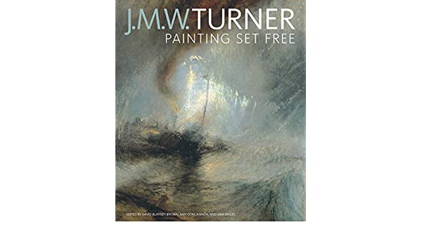 J M W Turner Painting Set Free David Blayney Brown Amy Concannon Sam Smiles 9781606064276 Books