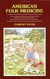 American Folk Medicine, Clarence Meyer, 0916638103