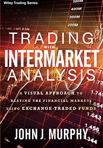 Trading with Intermarket Analysis: A Visual Approach to Beating the Financial Markets Using Exchange-Traded Funds (Wiley