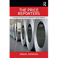 The Price Reporters: A Guide to PRAs and Commodity Benchmarks (English Edition)