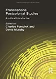 Francophone Postcolonial Studies: A critical introduction (French Edition)
