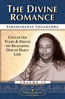 The Divine Romance: Collected Talks and Essays on Realizing God in Daily Life - Volume 2 by [Yogananda, Paramahansa]