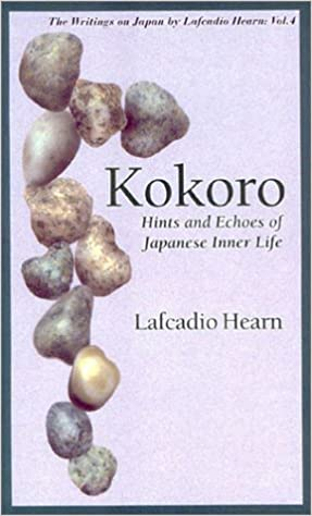 Free download Kokoro: Hints and Echoes of Japanese Inner Life (Lafcadio Hearn Library) PDF